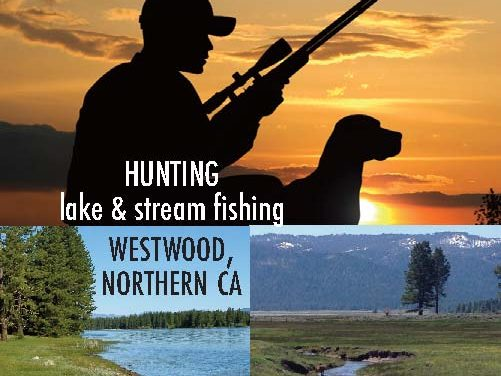 Fishing and Hunting Near Westwood, Northern CA – 6 miles from Lake Almanor